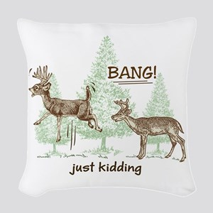 Bang! Just Kidding! Hunting Hu Woven Throw Pillow