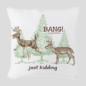 Bang! Just Kidding! Hunting Hu Woven Throw Pillow