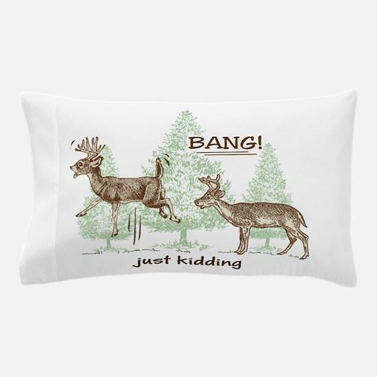 Bang! Just Kidding! Hunting Humor Pillow Case
