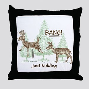 Bang! Just Kidding! Hunting Humor Throw Pillow