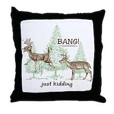 Bang! Just Kidding! Hunting Humor Throw Pillow