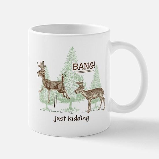 Bang! Just Kidding! Hunting Humor Mug