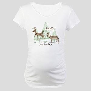 Bang! Just Kidding! Hunting Humo Maternity T-Shirt
