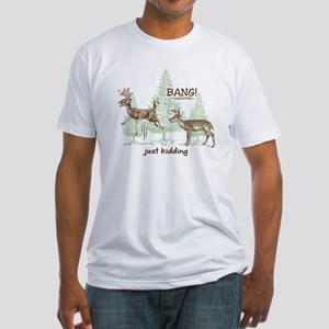 Bang! Just Kidding! Hunting Humor Fitted T-Shirt