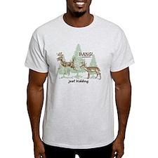 Bang! Just Kidding! Hunting Humor Light T-Shirt
