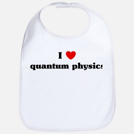 I Love quantum physics Bib