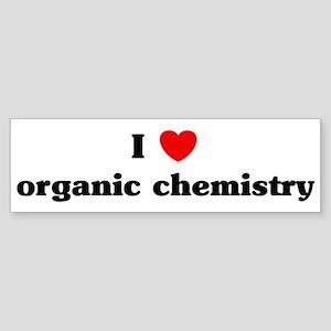 I Love organic chemistry Bumper Sticker