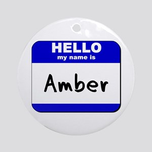 hello my name is amber  Ornament (Round)