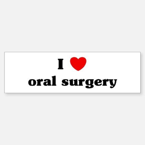 I Love oral surgery Bumper Bumper Bumper Sticker