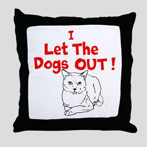 I Let The Dogs Out Throw Pillow
