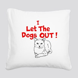 I Let The Dogs Out Square Canvas Pillow