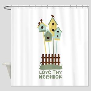 Love thy Neighbor Shower Curtain
