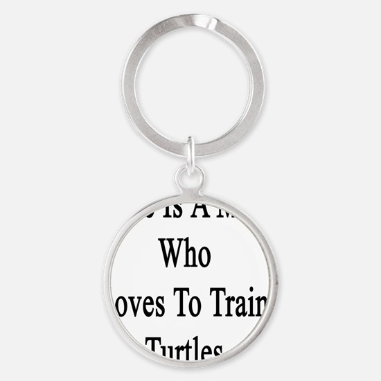 Here Is A Man Who Loves To Train Tu Round Keychain