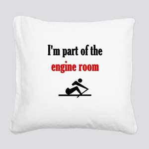 I'm part of the engine room ( Square Canvas Pillow
