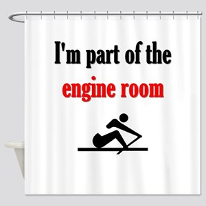 I'm part of the engine room (pic) Shower Curtain