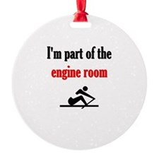 I'm part of the engine room (pic) Round Ornament