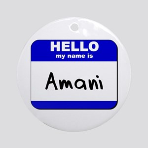 hello my name is amani  Ornament (Round)