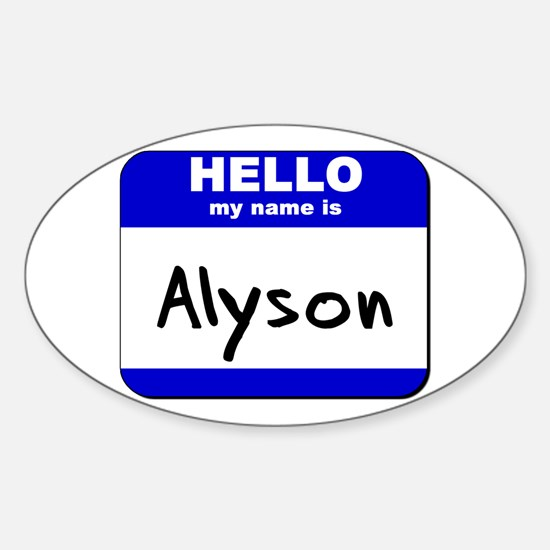 hello my name is alyson Oval Decal