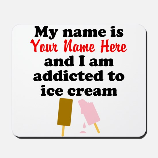 Addicted To Ice Cream (Custom) Mousepad