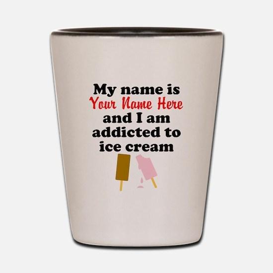 Addicted To Ice Cream (Custom) Shot Glass
