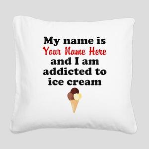 Addicted To Ice Cream (Custom) Square Canvas Pillo