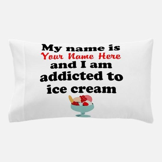 Addicted To Ice Cream (Custom) Pillow Case