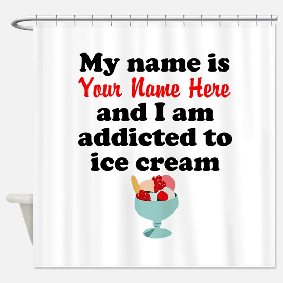 Addicted To Ice Cream (Custom) Shower Curtain