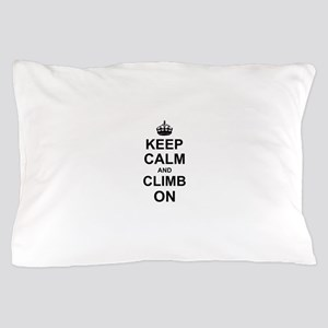 Keep Calm and Climb on Pillow Case