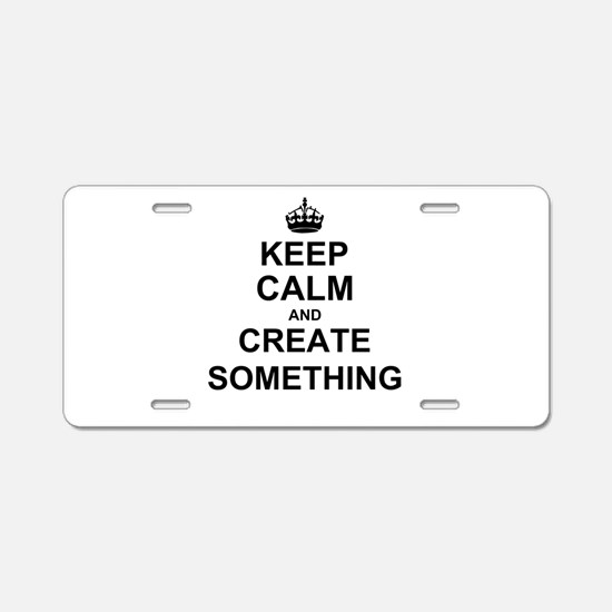 Keep Calm and Create Something Aluminum License Pl