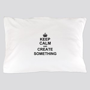 Keep Calm and Create Something Pillow Case