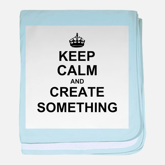 Keep Calm and Create Something baby blanket