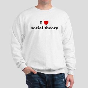I Love social theory Sweatshirt