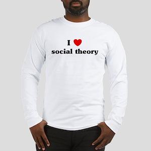 I Love social theory Long Sleeve T-Shirt