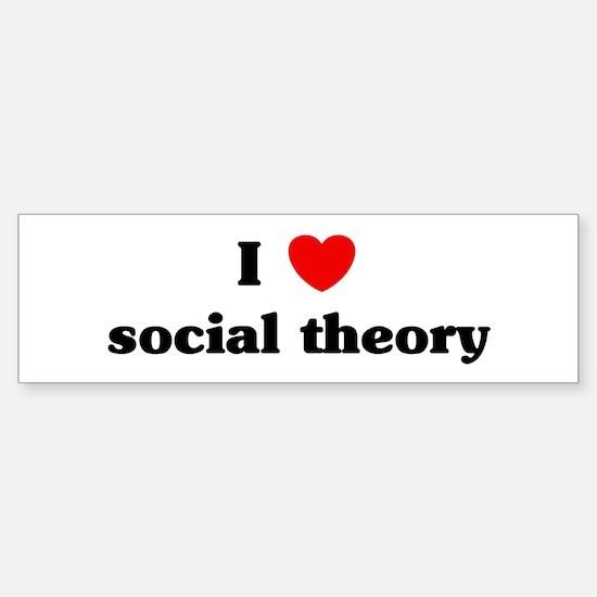 I Love social theory Bumper Bumper Bumper Sticker