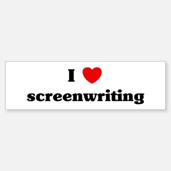 I Love screenwriting Bumper Bumper Bumper Sticker