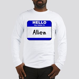 hello my name is allen Long Sleeve T-Shirt