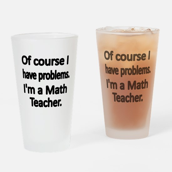 Of course I have problems. Im a Math Teacher. Drin