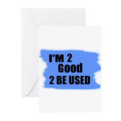 I'M 2 GOOD 2 BE USED Greeting Cards (Pk of 10)