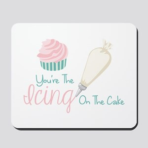 Youre The Icing On The Cake Mousepad