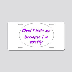 Dont hate me because im pretty Aluminum License Pl