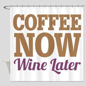 Coffee Now Wine Later Shower Curtain