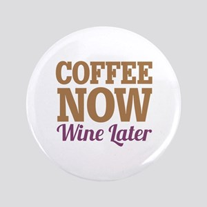 """Coffee Now Wine Later 3.5"""" Button"""