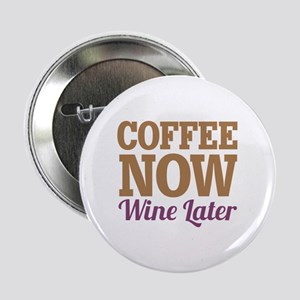 """Coffee Now Wine Later 2.25"""" Button"""
