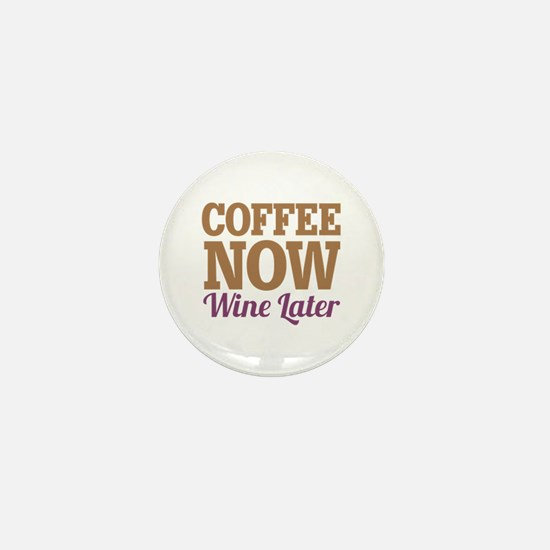 Coffee Now Wine Later Mini Button