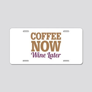 Coffee Now Wine Later Aluminum License Plate