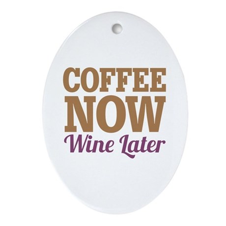 Coffee Now Wine Later Ornament (Oval)