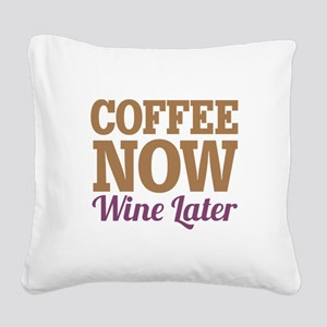 Coffee Now Wine Later Square Canvas Pillow