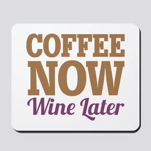 Coffee Now Wine Later Mousepad