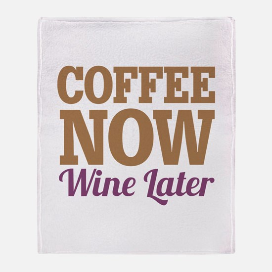 Coffee Now Wine Later Throw Blanket