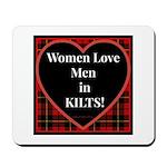 Women Love Men In Kilts Mousepad